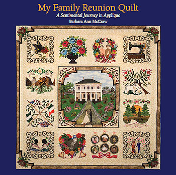 NEW! Introducing My Family Reunion Quilt - A Sentimental Journey in Applique a new book by Barbara McCraw.